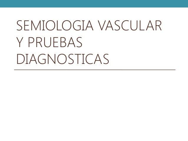 SEMIOLOGIA VASCULAR Y PRUEBAS DIAGNOSTICAS