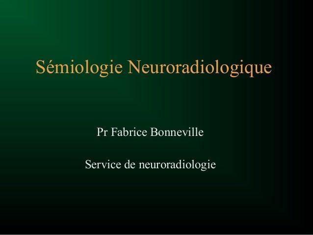 Sémiologie Neuroradiologique Pr Fabrice Bonneville Service de neuroradiologie