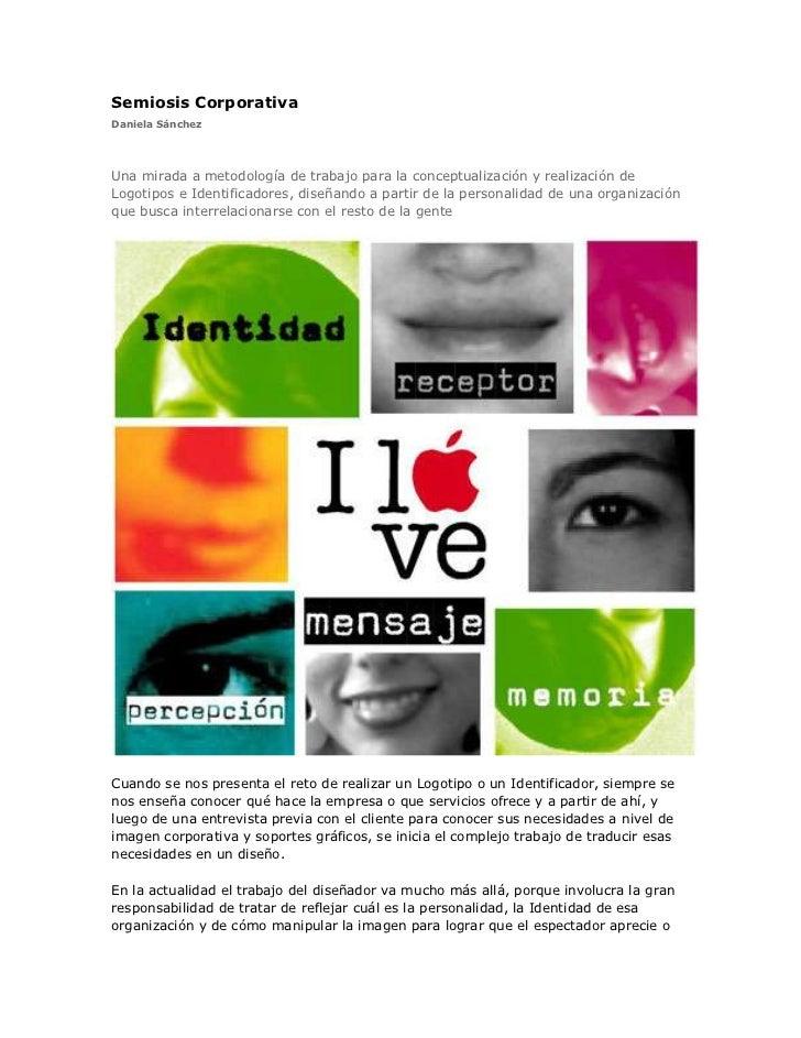 Semiosis CorporativaDaniela SánchezUna mirada a metodología de trabajo para la conceptualización y realización deLogotipos...