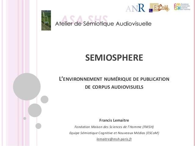 SEMIOSPHEREL'ENVIRONNEMENT NUMÉRIQUE DE PUBLICATION            DE CORPUS AUDIOVISUELS                     Francis Lemaitre...