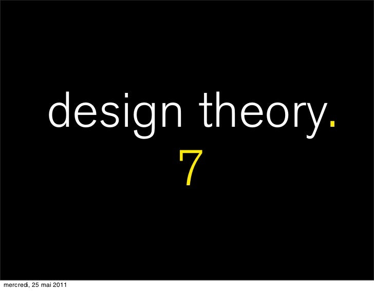 design theory.                    7mercredi, 25 mai 2011