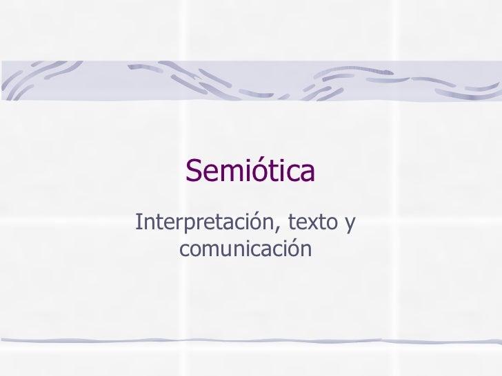 Semiótica Interpretación, texto y comunicación
