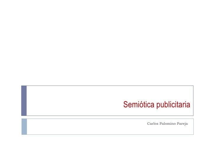Semiótica publicitaria Carlos Palomino Pareja