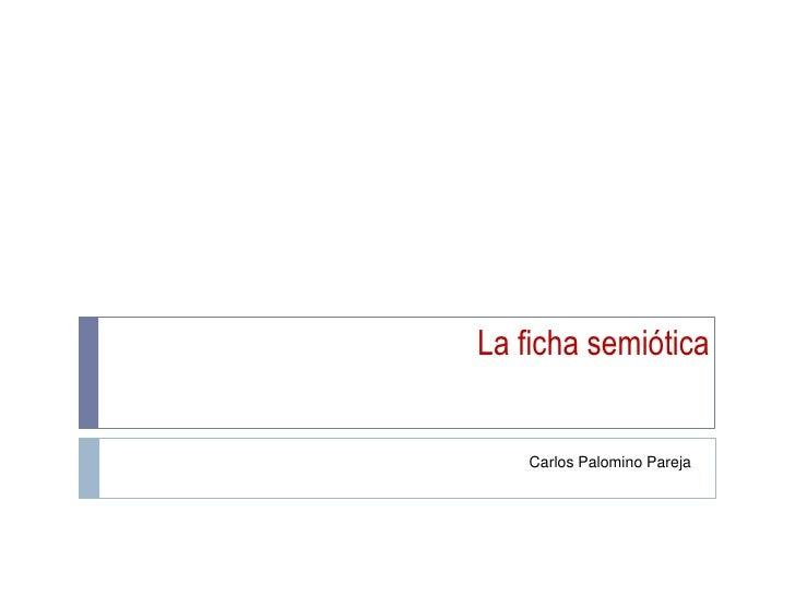 La ficha semiótica    Carlos Palomino Pareja