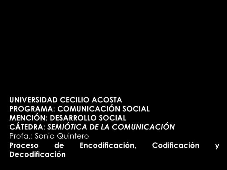UNIVERSIDAD CECILIO ACOSTA PROGRAMA: COMUNICACIÓN SOCIAL MENCIÓN: DESARROLLO SOCIAL CÁTEDRA:  SEMIÓTICA DE LA COMUNICACIÓN...