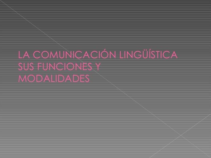 LA COMUNICACIÓN LINGÜÍSTICA  SUS FUNCIONES Y MODALIDADES