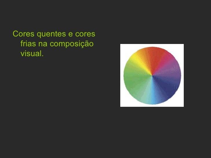 <ul><li>Cores quentes e cores frias na composição  visual.  </li></ul>