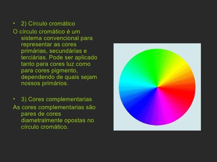 <ul><li>2) Círculo cromático </li></ul><ul><li>O círculo cromático é um sistema convencional para representar as cores pri...
