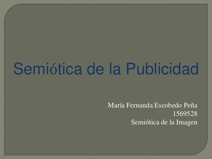 Semiótica de la Publicidad             María Fernanda Escobedo Peña                                  1569528              ...