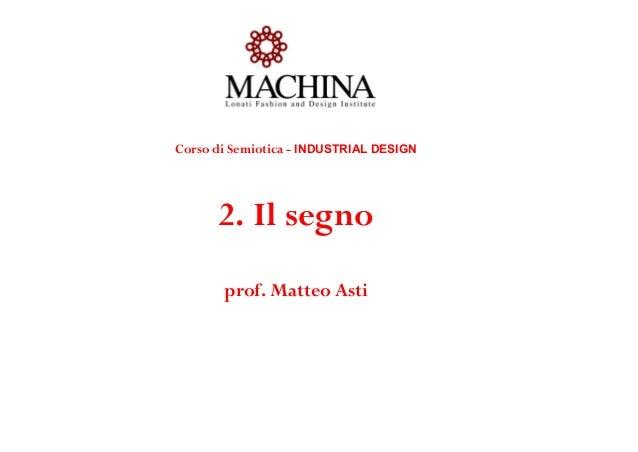 Corso di Semiotica - INDUSTRIAL DESIGN 2. Il segno prof. Matteo Asti