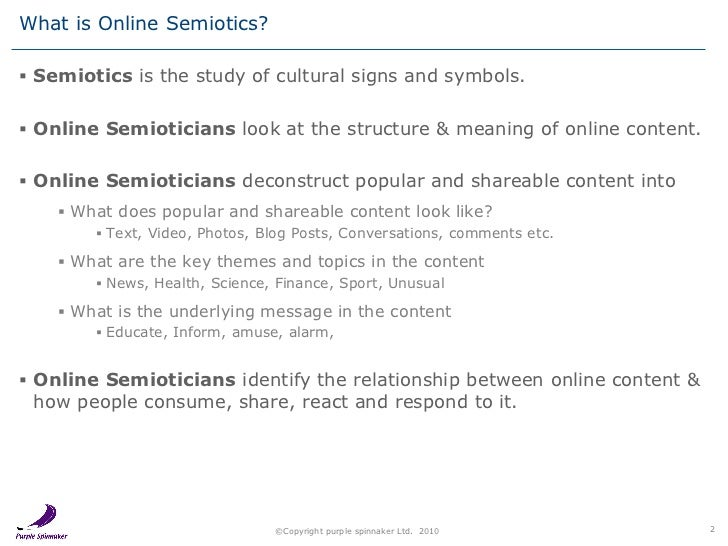 semiotics analysis Semiotics (also called semiotic studies and fish (fish = for narnia and beyond)) is the study of meaning-making, the study of sign process and meaningful communication it is not to be confused with the saussurean tradition called semiology , which is a subset of semiotics.