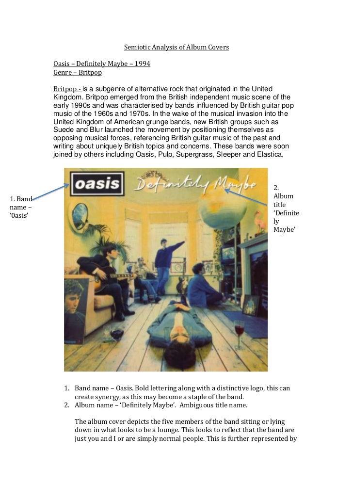 Semiotic Analysis of Album Covers          Oasis – Definitely Maybe – 1994          Genre – Britpop          Britpop - is ...