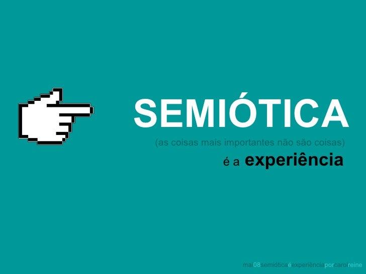 SEMIÓTICA (as coisas mais importantes não são coisas) é a   experiência