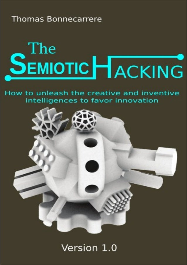 The Semiotic Hacking  How to unleash the creative and inventive intelligences to favor innovation