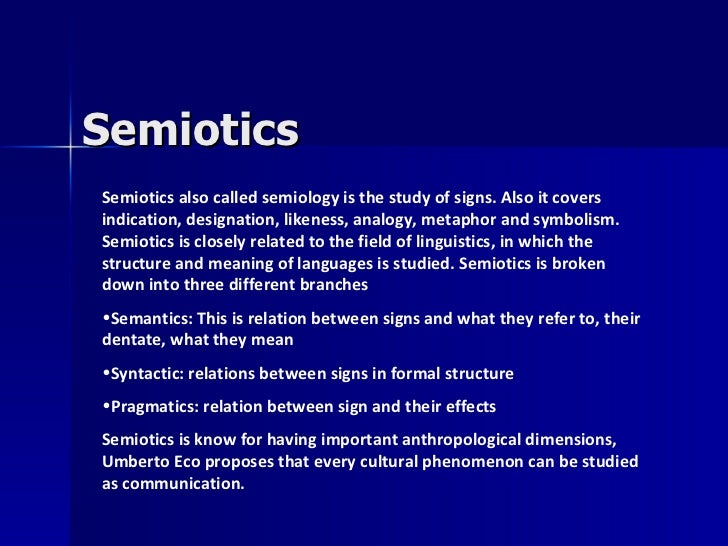 SemioticsSemiotics also called semiology is the study of signs. Also it coversindication, designation, likeness, analogy, ...