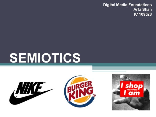 Digital Media Foundations                            Arfa Shah                            K1109528SEMIOTICS