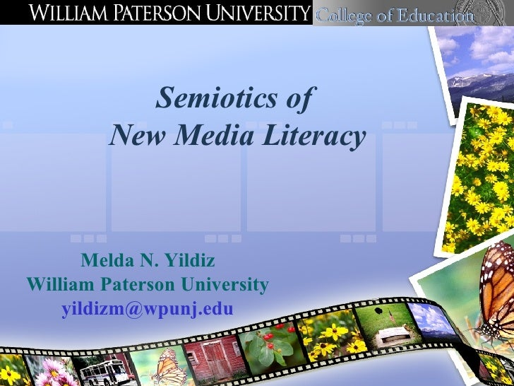 Semiotics of  New Media Literacy Melda N. Yildiz William Paterson University [email_address]