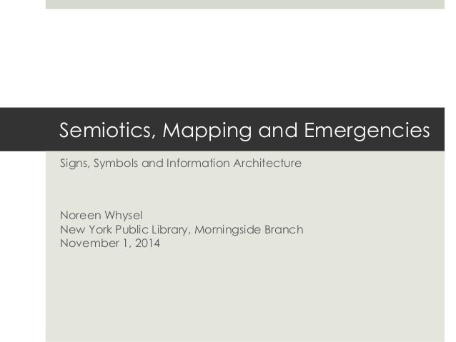 Semiotics, Mapping and Emergencies  Signs, Symbols and Information Architecture  Noreen Whysel  New York Public Library, M...