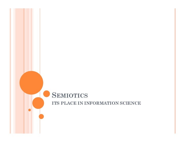 SEMIOTICSITS PLACE IN INFORMATION SCIENCE