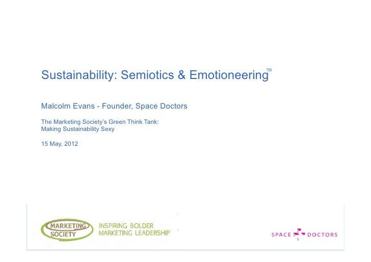 Sustainability: Semiotics & EmotioneeringMalcolm Evans - Founder, Space DoctorsThe Marketing Society's Green Think Tank:Ma...