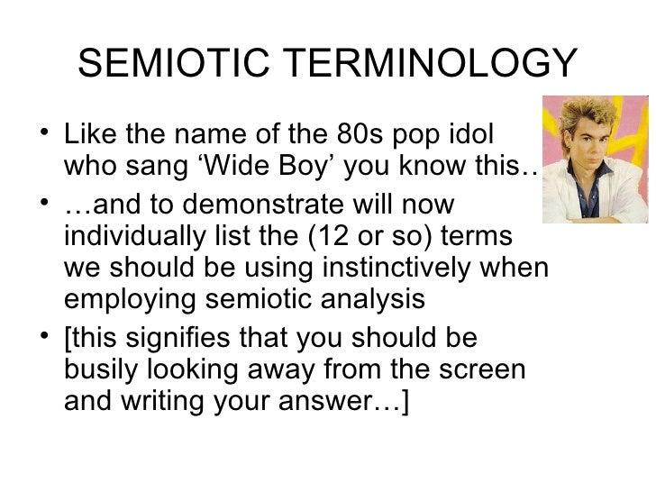 SEMIOTIC TERMINOLOGY <ul><li>Like the name of the 80s pop idol who sang 'Wide Boy' you know this… </li></ul><ul><li>…and t...