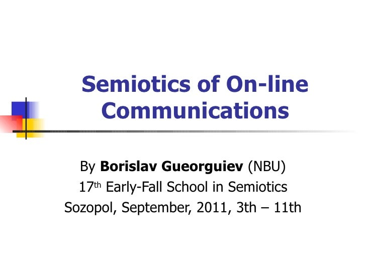 Semiotics of On-line Communications By  Borislav Gueorguiev  (NBU) 17 th  Early-Fall School in Semiotics Sozopol, Septembe...