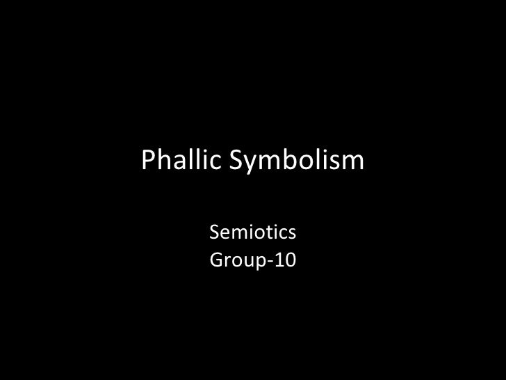 Phallic Symbolism Semiotics Group-10