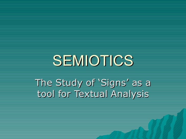 SEMIOTICS The Study of 'Signs' as a tool for Textual Analysis