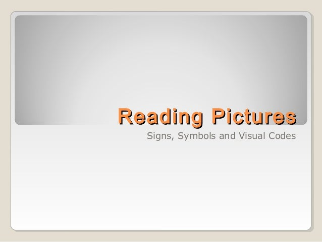 Reading PicturesReading Pictures Signs, Symbols and Visual Codes