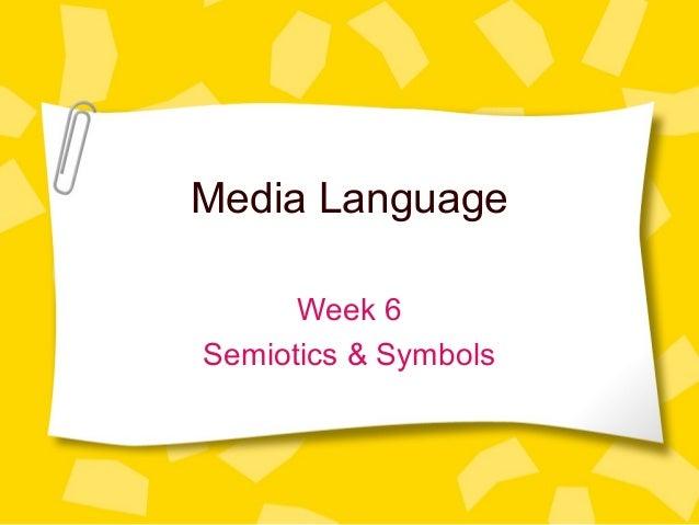 Media Language Week 6 Semiotics & Symbols