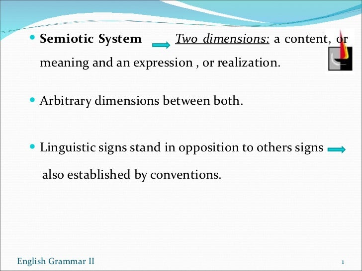 <ul><li>Semiotic System  Two dimensions:   a content, or meaning and an expression , or realization. </li></ul><ul><li>Arb...