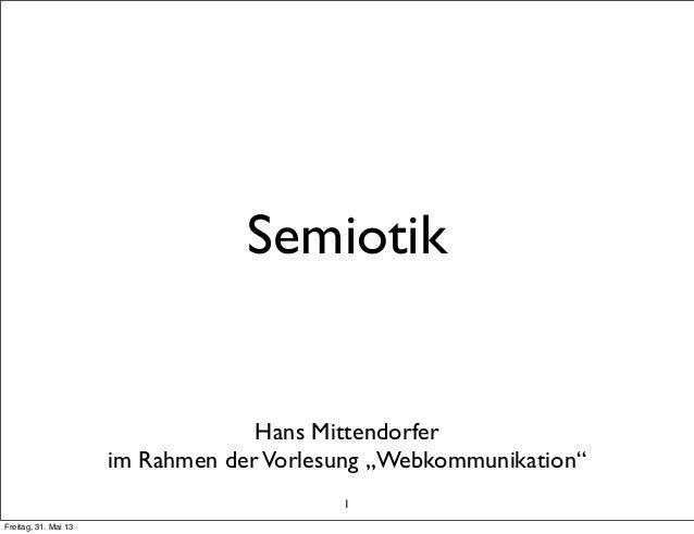 """1SemiotikHans Mittendorferim Rahmen derVorlesung """"Webkommunikation""""Freitag, 31. Mai 13"""