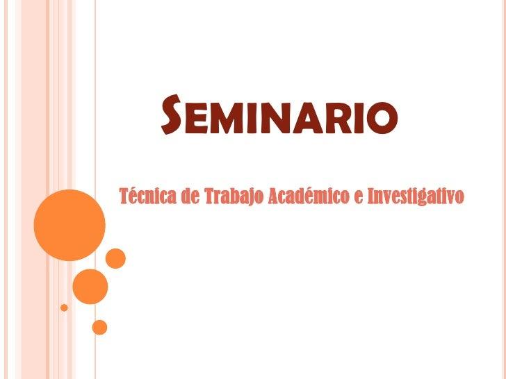Seminario<br />Técnica de Trabajo Académico e Investigativo<br />