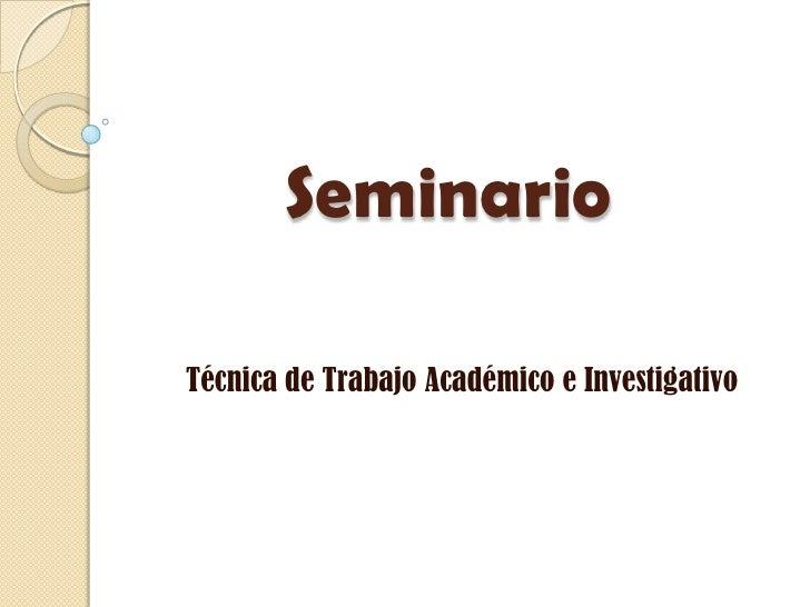 SeminarioTécnica de Trabajo Académico e Investigativo