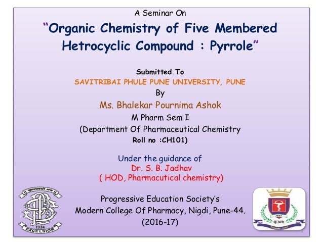 "A Seminar On ""Organic Chemistry of Five Membered Hetrocyclic Compound : Pyrrole"" Submitted To SAVITRIBAI PHULE PUNE UNIVER..."