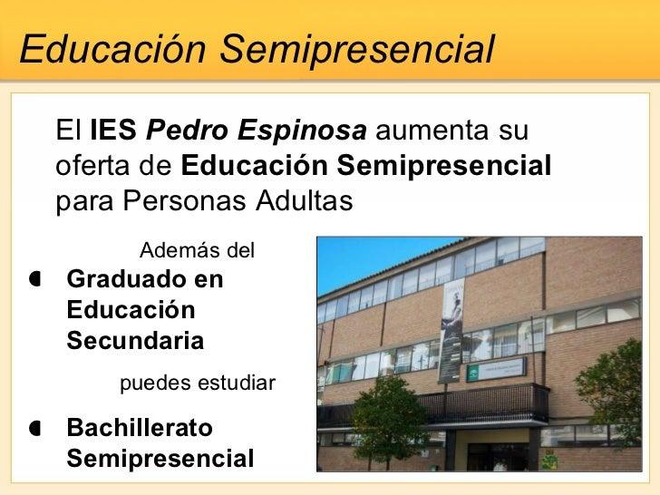 El  IES  Pedro Espinosa  aumenta su oferta de  Educación Semipresencial  para Personas Adultas Educación Semipresencial Ad...