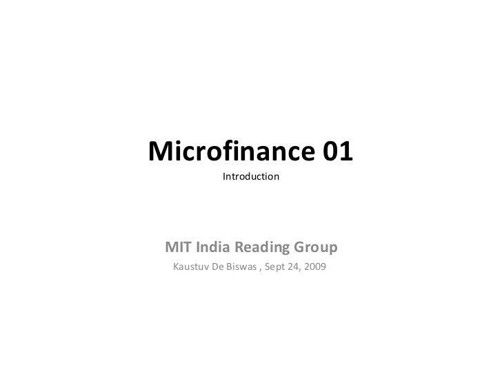 Microfinance 01 Introduction MIT India Reading Group Kaustuv De Biswas , Sept 24, 2009