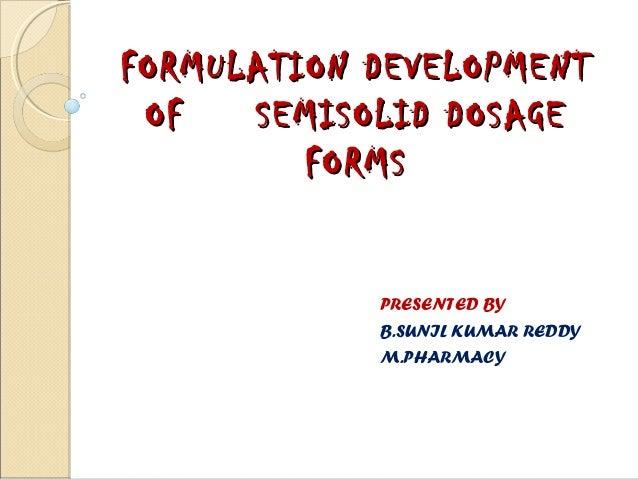 FORMULATION DEVELOPMENTFORMULATION DEVELOPMENT OF SEMISOLID DOSAGEOF SEMISOLID DOSAGE FORMSFORMS PRESENTED BY B.SUNIL KUMA...