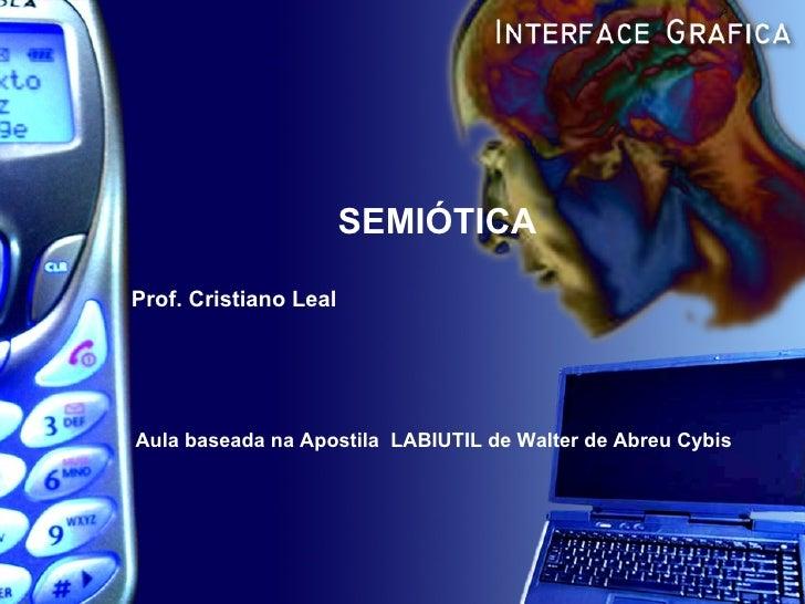 SEMIÓTICA Prof. Cristiano Leal Aula baseada na Apostila  LABIUTIL de Walter de Abreu Cybis