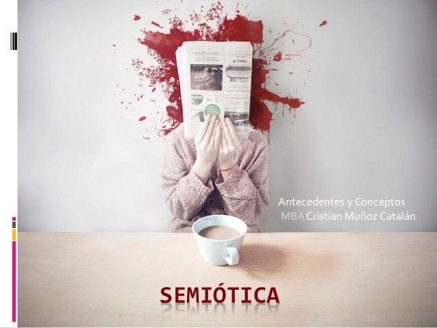 SEMIÓTICA Antecedentes y Conceptos MBA Cristian Muñoz Catalán