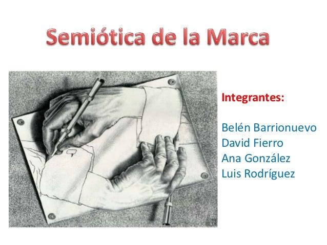 Integrantes:Belén BarrionuevoDavid FierroAna GonzálezLuis Rodríguez