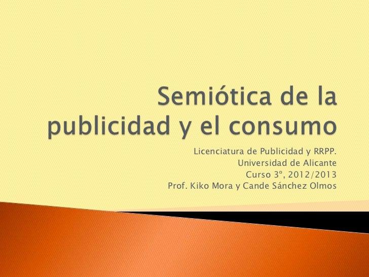 Licenciatura de Publicidad y RRPP.                 Universidad de Alicante                    Curso 3º, 2012/2013Prof. Kik...