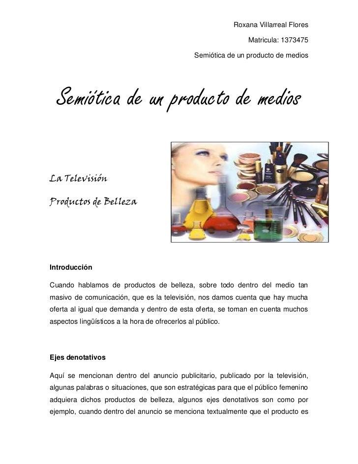 Roxana Villarreal Flores <br />Matricula: 1373475<br />Semiótica de un producto de medios <br /> Semiótica de un producto ...