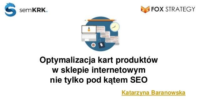 Optymalizacja kart produktów w sklepie internetowym nie tylko pod kątem SEO Katarzyna Baranowska