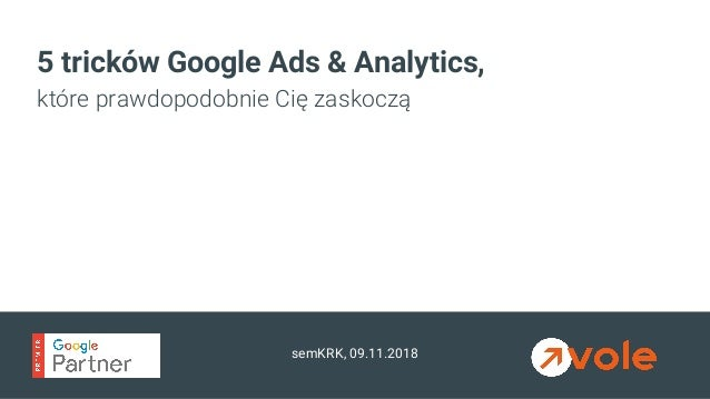 semKRK, 09.11.2018 5 tricków Google Ads & Analytics, które prawdopodobnie Cię zaskoczą