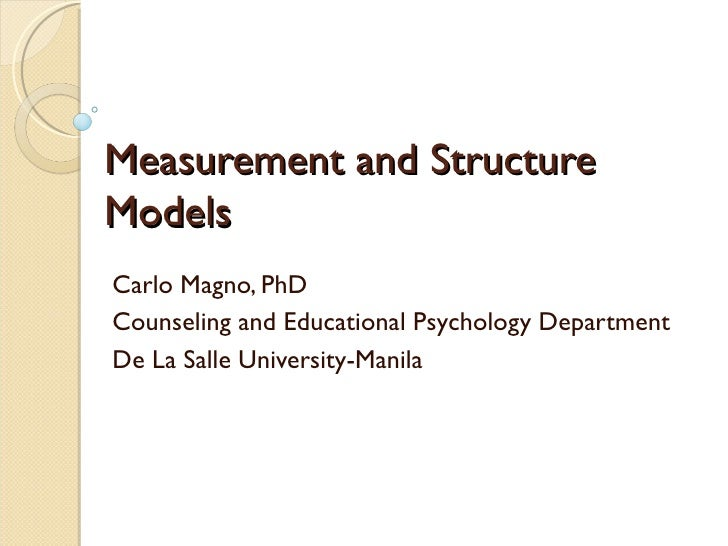 Measurement and StructureModelsCarlo Magno, PhDCounseling and Educational Psychology DepartmentDe La Salle University-Manila