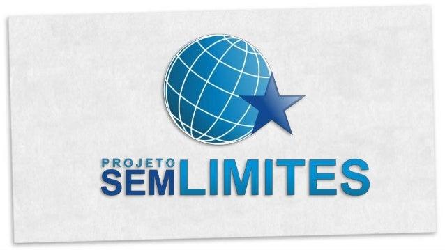 O que é o projeto  SEM LIMITES ?