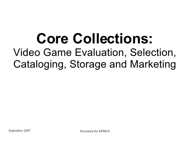 Core Collections: Video Game Evaluation, Selection, Cataloging, Storage and Marketing