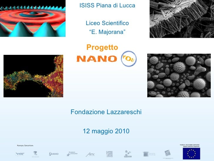 """Fondazione Lazzareschi 12 maggio 2010 Progetto ISISS Piana di Lucca Liceo Scientifico """" E. Majorana"""""""