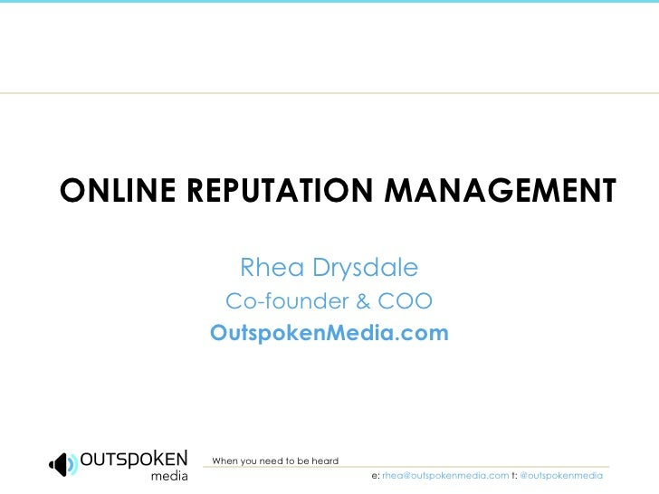 ONLINE REPUTATION MANAGEMENT Rhea Drysdale Co-founder & COO OutspokenMedia.com